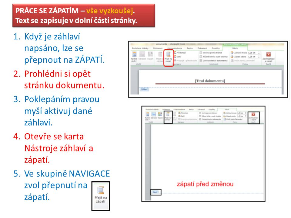 PRÁCE SE ZÁPATÍM – vše vyzkoušej. Text se zapisuje v dolní části stránky. 1.Když je záhlaví napsáno, lze se přepnout na ZÁPATÍ. 2.Prohlédni si opět st