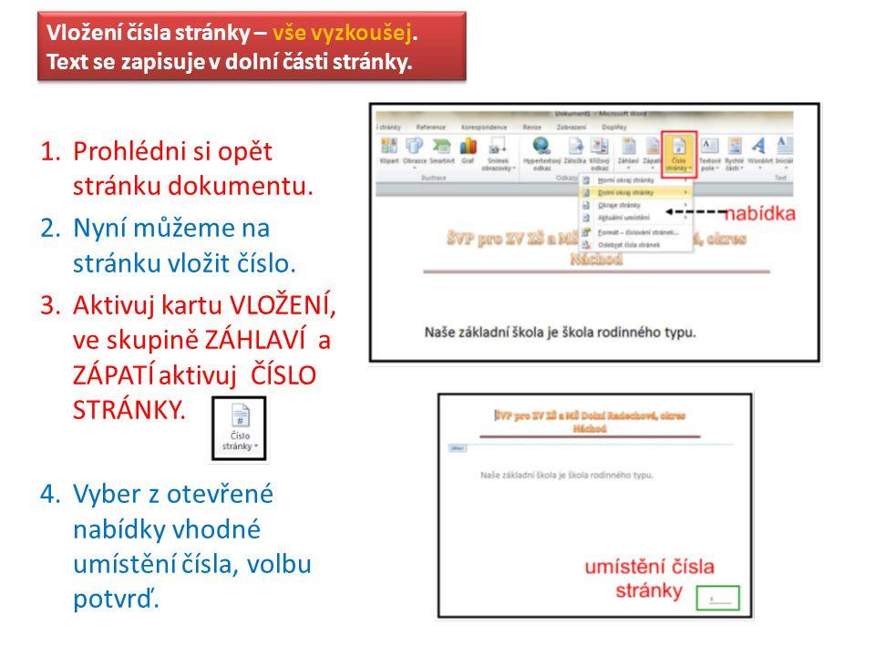 Vložení čísla stránky – vše vyzkoušej. Text se zapisuje v dolní části stránky. 1.Prohlédni si opět stránku dokumentu. 2.Nyní můžeme na stránku vložit