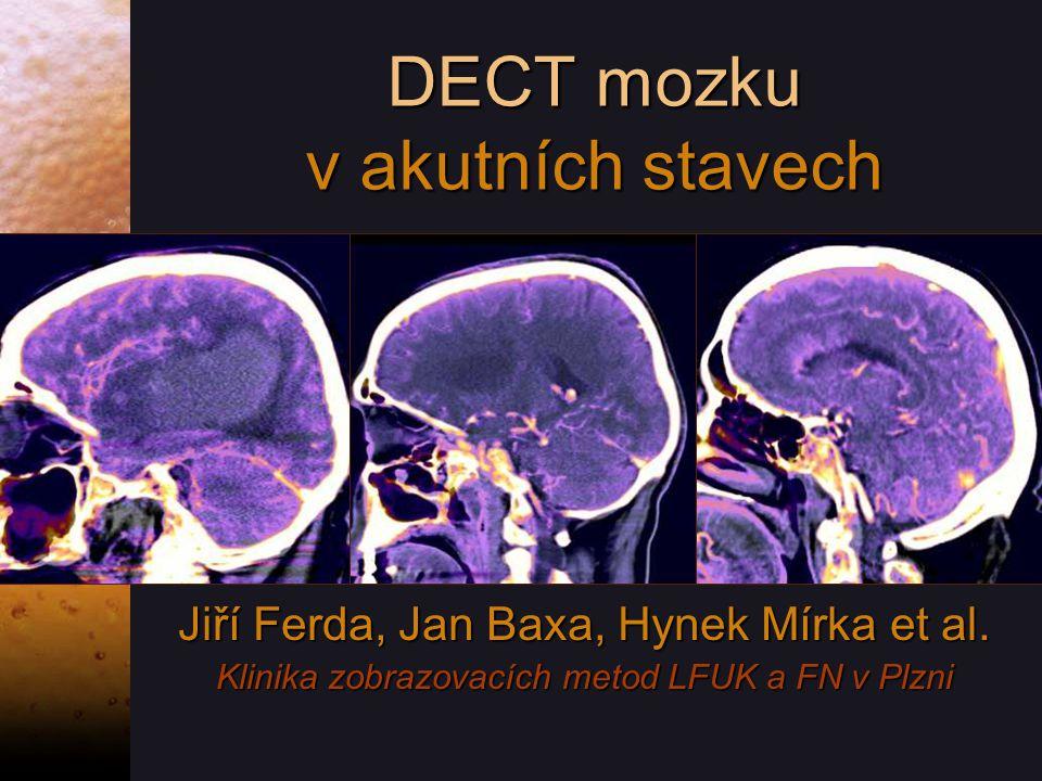DECT mozku v akutních stavech Jiří Ferda, Jan Baxa, Hynek Mírka et al.