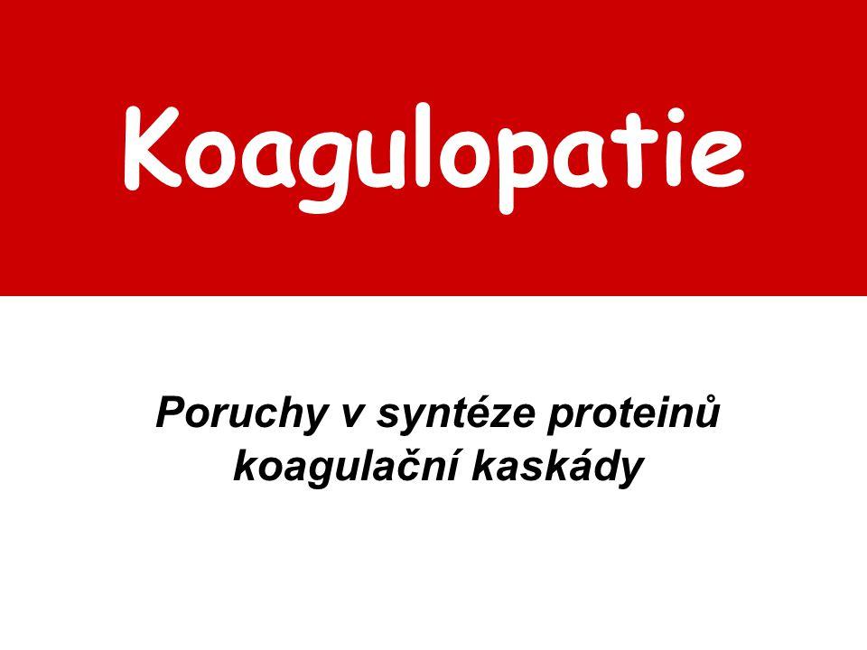 Koagulopatie Poruchy v syntéze proteinů koagulační kaskády