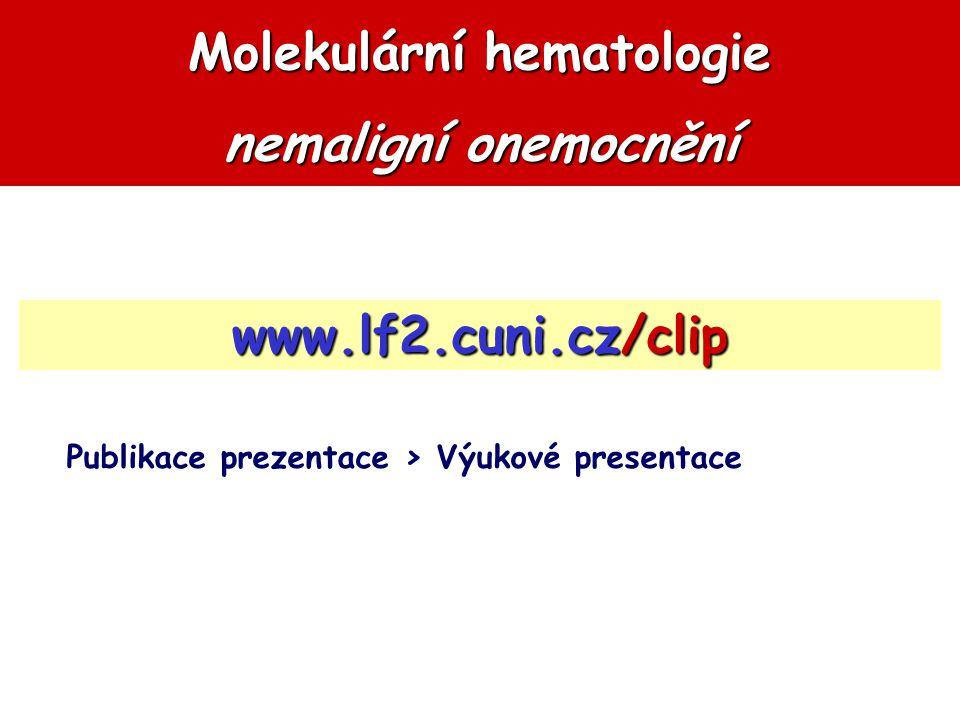 Molekulární hematologie nemaligní onemocnění www.lf2.cuni.cz/clip Publikace prezentace > Výukové presentace