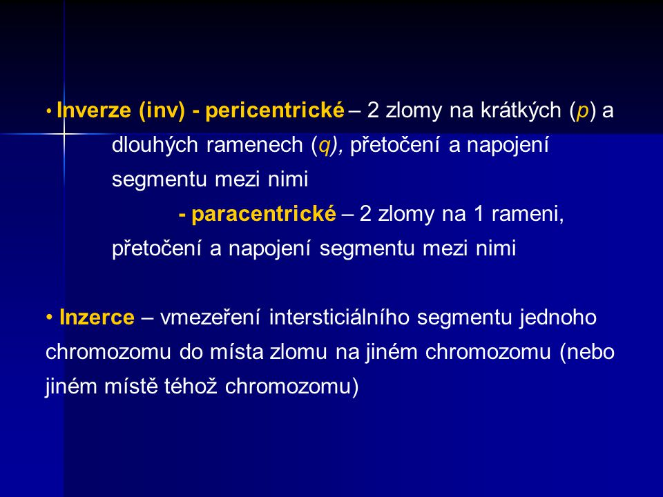 Inverze (inv) - pericentrické – 2 zlomy na krátkých (p) a dlouhých ramenech (q), přetočení a napojení segmentu mezi nimi - paracentrické – 2 zlomy na