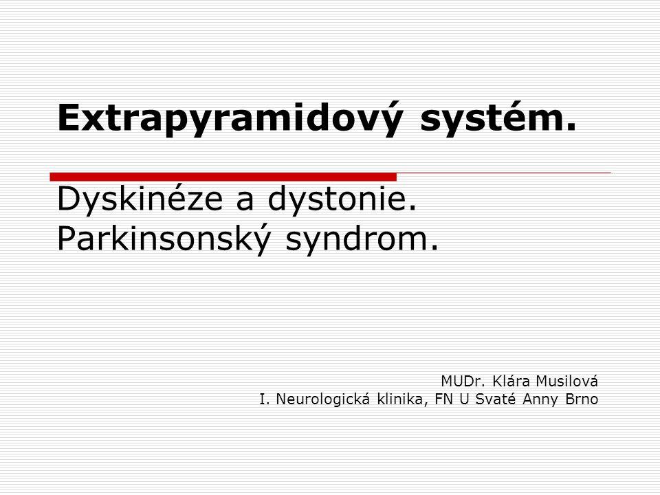 Extrapyramidový systém. Dyskinéze a dystonie. Parkinsonský syndrom. MUDr. Klára Musilová I. Neurologická klinika, FN U Svaté Anny Brno