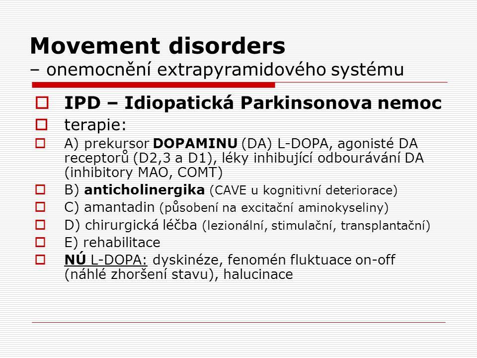 Movement disorders – onemocnění extrapyramidového systému  IPD – Idiopatická Parkinsonova nemoc  terapie:  A) prekursor DOPAMINU (DA) L-DOPA, agoni