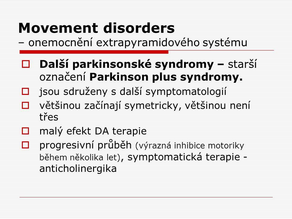 Movement disorders – onemocnění extrapyramidového systému  Další parkinsonské syndromy – starší označení Parkinson plus syndromy.  jsou sdruženy s d