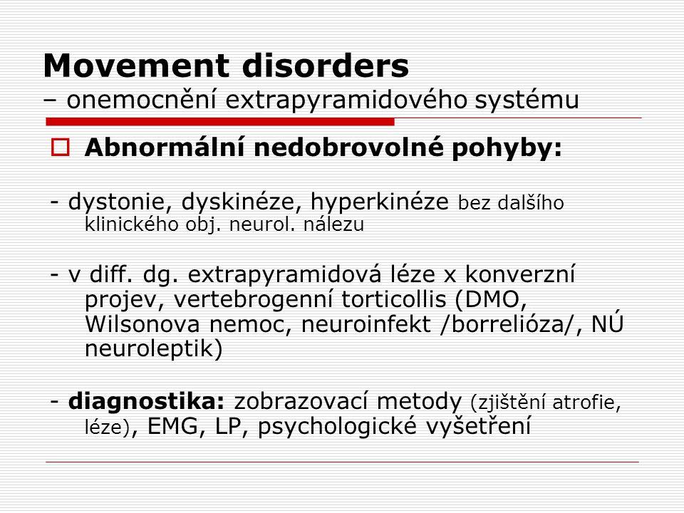 Movement disorders – onemocnění extrapyramidového systému  Abnormální nedobrovolné pohyby: - dystonie, dyskinéze, hyperkinéze bez dalšího klinického