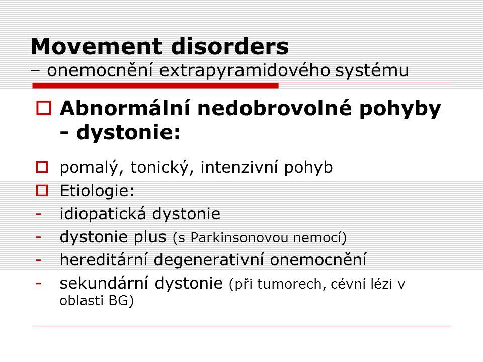 Movement disorders – onemocnění extrapyramidového systému  Abnormální nedobrovolné pohyby - dystonie:  pomalý, tonický, intenzivní pohyb  Etiologie