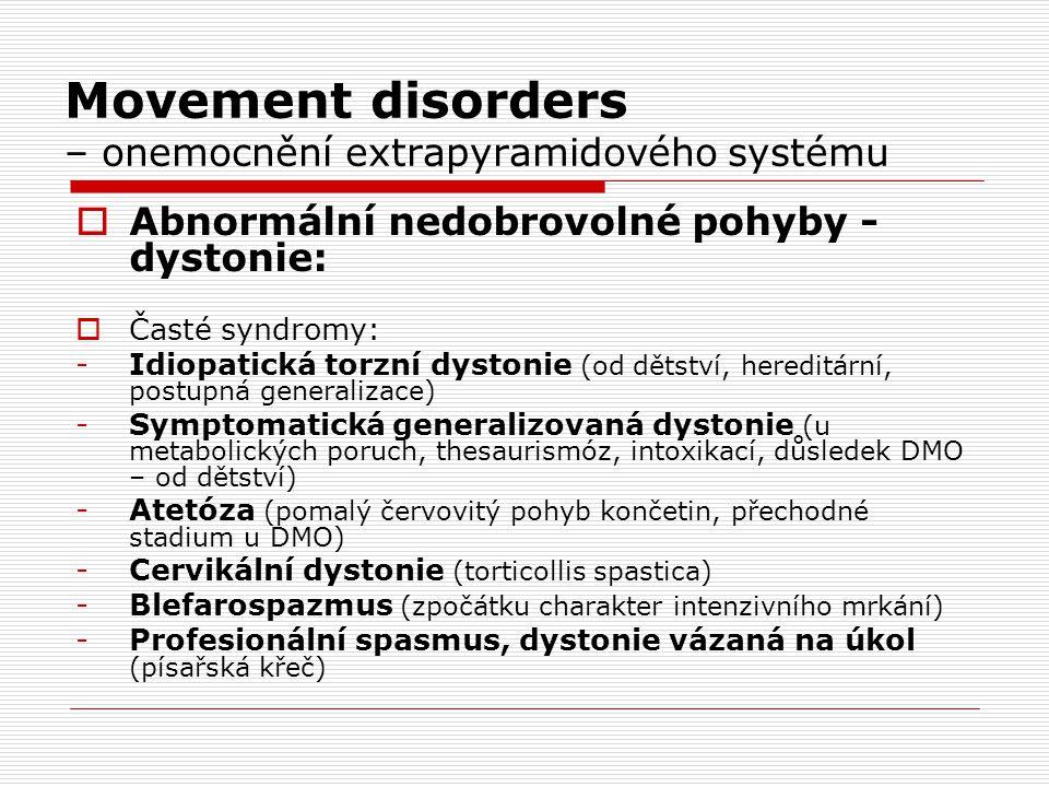Movement disorders – onemocnění extrapyramidového systému  Abnormální nedobrovolné pohyby - dystonie:  Časté syndromy: -Idiopatická torzní dystonie
