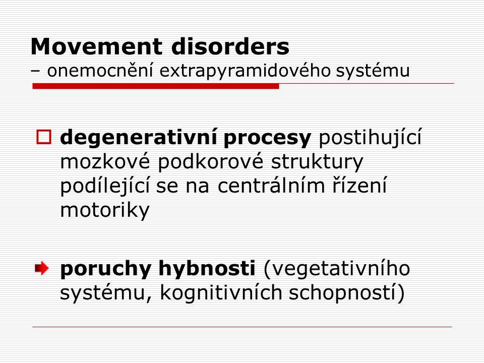 Movement disorders – onemocnění extrapyramidového systému  degenerativní procesy postihující mozkové podkorové struktury podílející se na centrálním