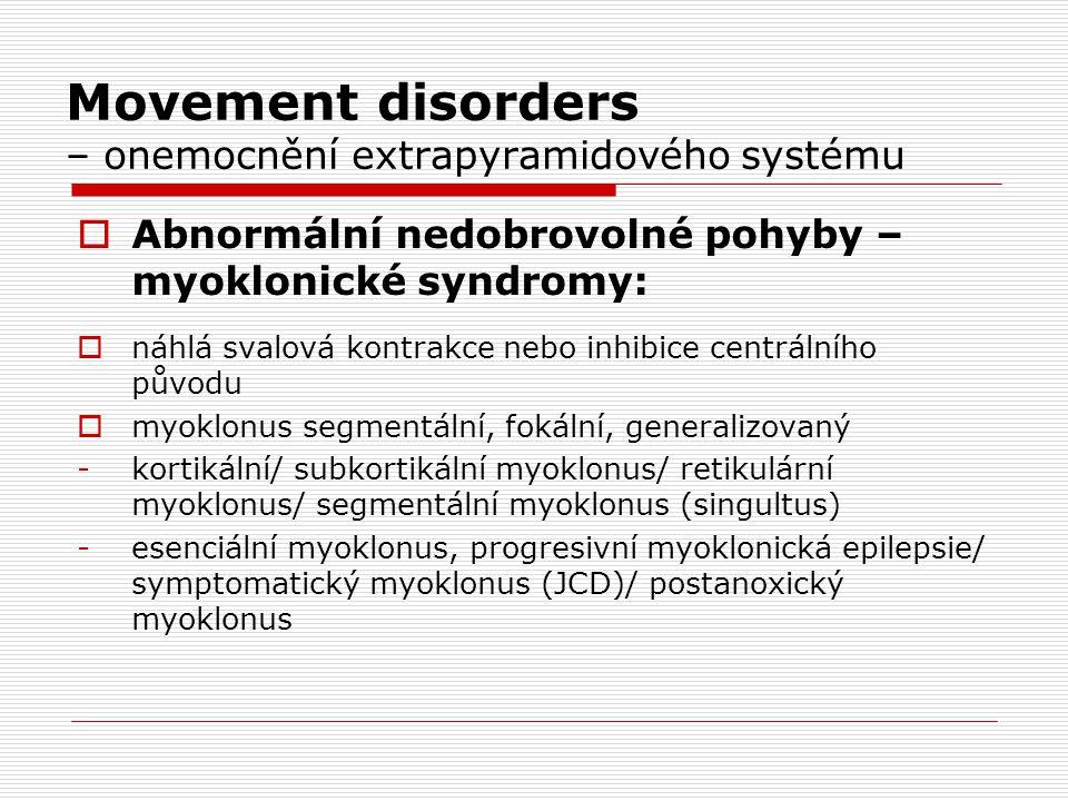Movement disorders – onemocnění extrapyramidového systému  Abnormální nedobrovolné pohyby – myoklonické syndromy:  náhlá svalová kontrakce nebo inhi