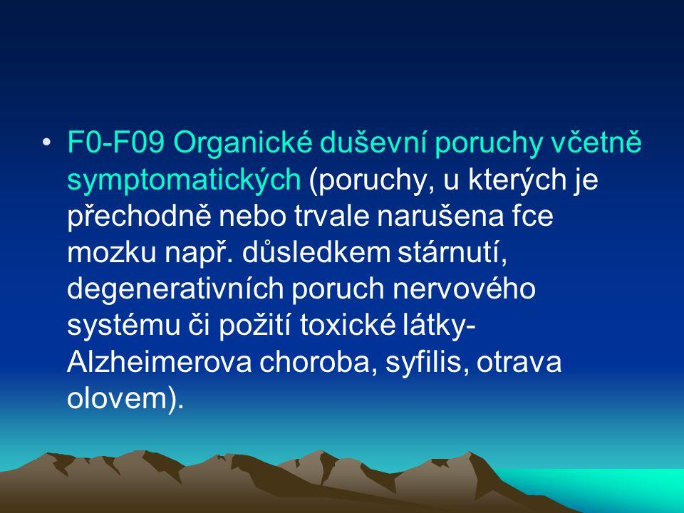F 10-F19 Poruchy vyvolané psychoaktivními látkami F 10-F19 Poruchy vyvolané psychoaktivními látkami (zahrnují nadměrné požívání alkoholu, léků, drog a dalších návykových látek)