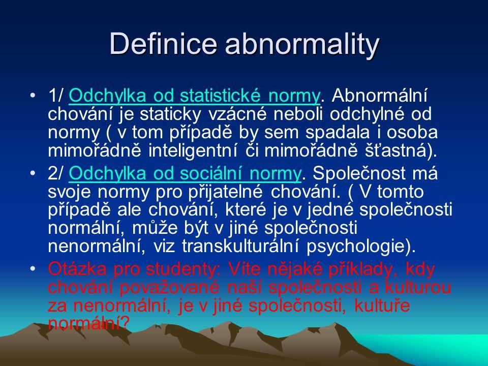 Definice abnormality 3/ maladaptace chování Kriterium, jak chování ovlivňuje blaho jednotlivce nebo skupiny.