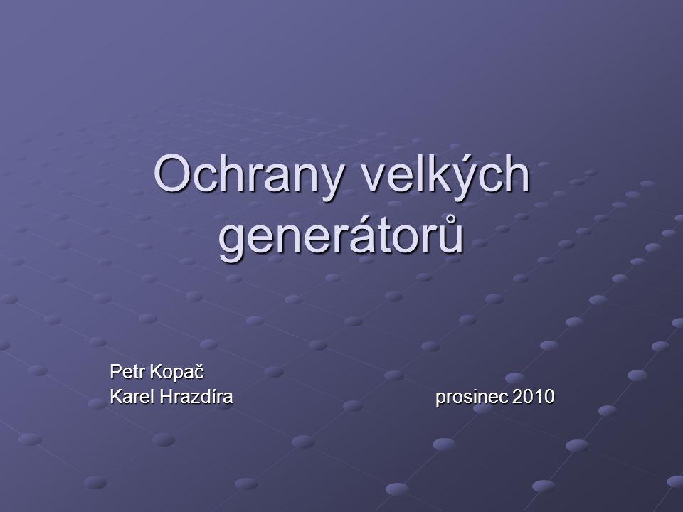 Ochrany velkých generátorů Petr Kopač Karel Hrazdíra prosinec 2010