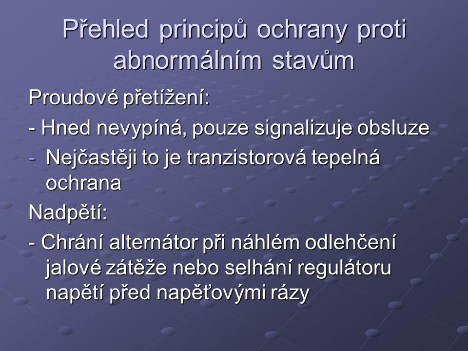 Přehled principů ochrany proti abnormálním stavům Proudové přetížení: - Hned nevypíná, pouze signalizuje obsluze -Nejčastěji to je tranzistorová tepel
