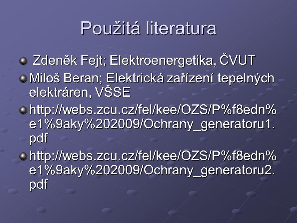 Použitá literatura Zdeněk Fejt; Elektroenergetika, ČVUT Zdeněk Fejt; Elektroenergetika, ČVUT Miloš Beran; Elektrická zařízení tepelných elektráren, VŠ