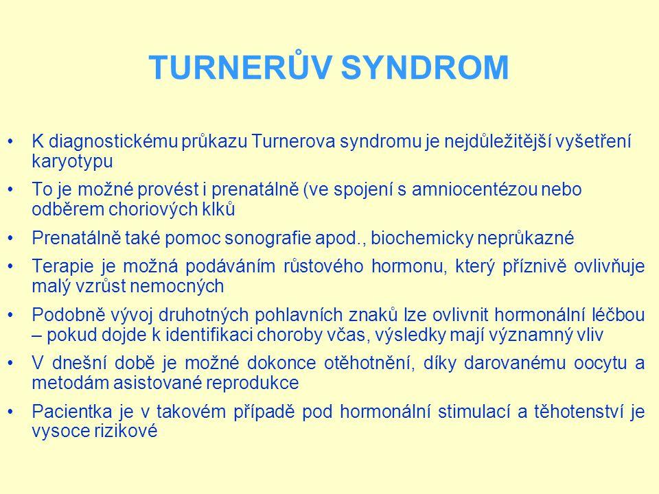 K diagnostickému průkazu Turnerova syndromu je nejdůležitější vyšetření karyotypu To je možné provést i prenatálně (ve spojení s amniocentézou nebo od