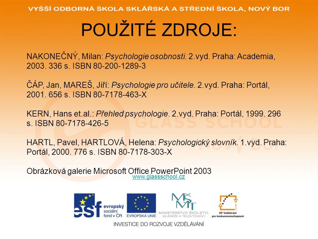 POUŽITÉ ZDROJE: www.glassschool.cz NAKONEČNÝ, Milan: Psychologie osobnosti. 2.vyd. Praha: Academia, 2003. 336 s. ISBN 80-200-1289-3 ČÁP, Jan, MAREŠ, J