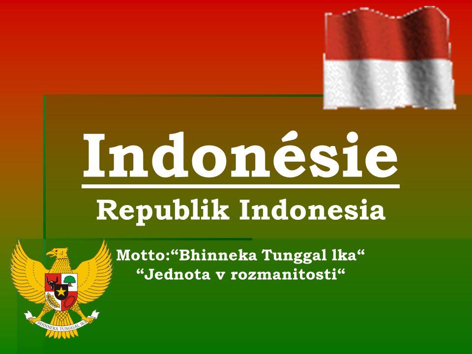 "Indonésie Republik Indonesia Motto:""Bhinneka Tunggal lka"" ""Jednota v rozmanitosti"""