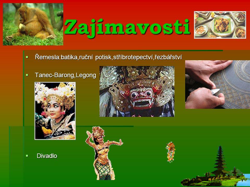 Zajímavosti  Řemesla:batika,ruční potisk,stříbrotepectví,řezbářství  Tanec-Barong,Legong  Divadlo