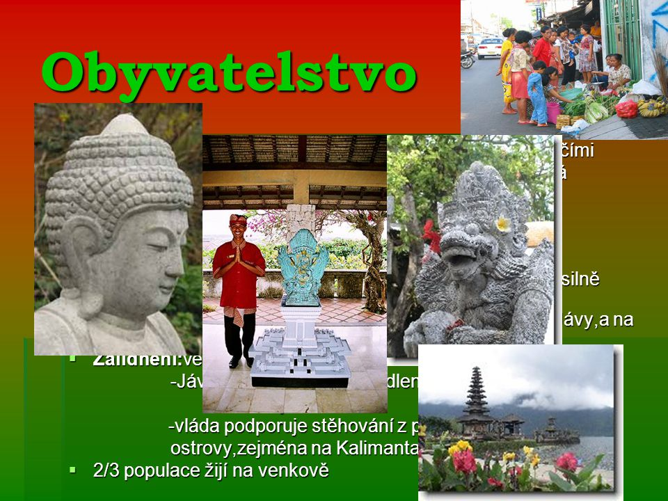Obyvatelstvo  140 etnických skupin hovořících téměř 250 jazyky a nářečími  Většina ostrovů má svůj jazyk,na Sumatře se jich používá minimálně 15  E