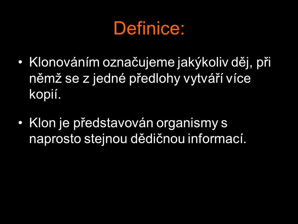 Definice: Klonováním označujeme jakýkoliv děj, při němž se z jedné předlohy vytváří více kopií.