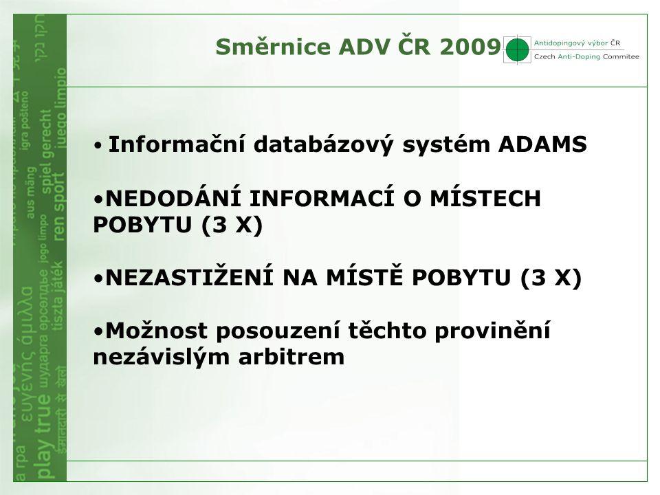 Směrnice ADV ČR 2009 Informační databázový systém ADAMS NEDODÁNÍ INFORMACÍ O MÍSTECH POBYTU (3 X) NEZASTIŽENÍ NA MÍSTĚ POBYTU (3 X) Možnost posouzení těchto provinění nezávislým arbitrem