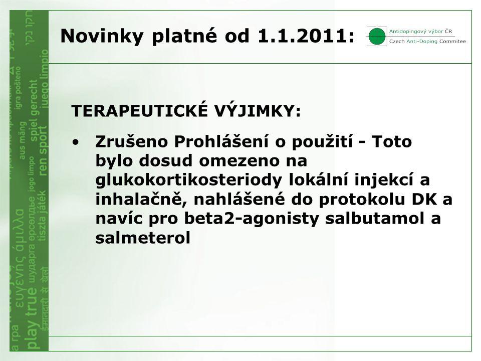 TERAPEUTICKÉ VÝJIMKY: Zrušeno Prohlášení o použití - Toto bylo dosud omezeno na glukokortikosteriody lokální injekcí a inhalačně, nahlášené do protokolu DK a navíc pro beta2-agonisty salbutamol a salmeterol Novinky platné od 1.1.2011: