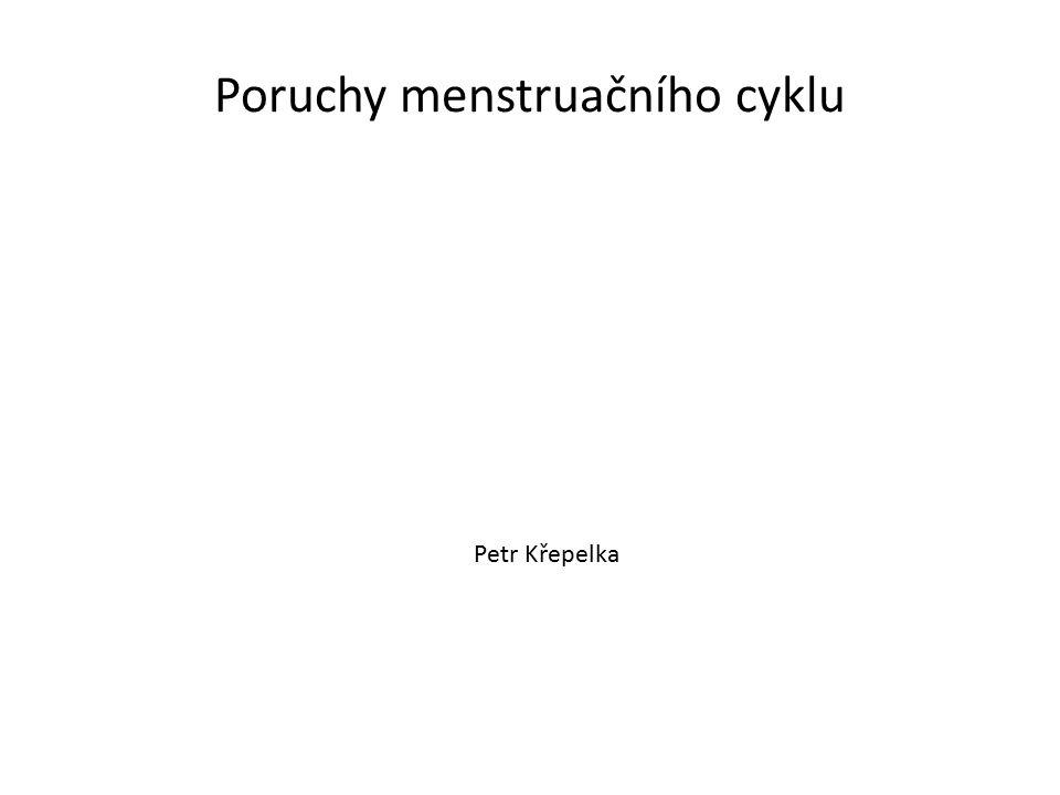 Poruchy menstruačního cyklu Petr Křepelka