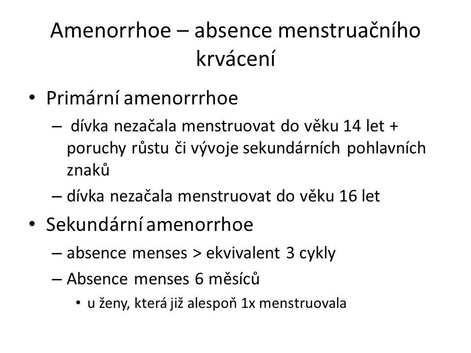 Amenorrhoe – absence menstruačního krvácení Primární amenorrrhoe – dívka nezačala menstruovat do věku 14 let + poruchy růstu či vývoje sekundárních po