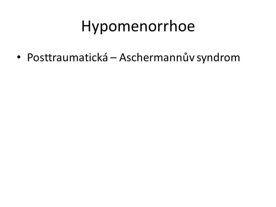 Hypomenorrhoe Posttraumatická – Aschermannův syndrom