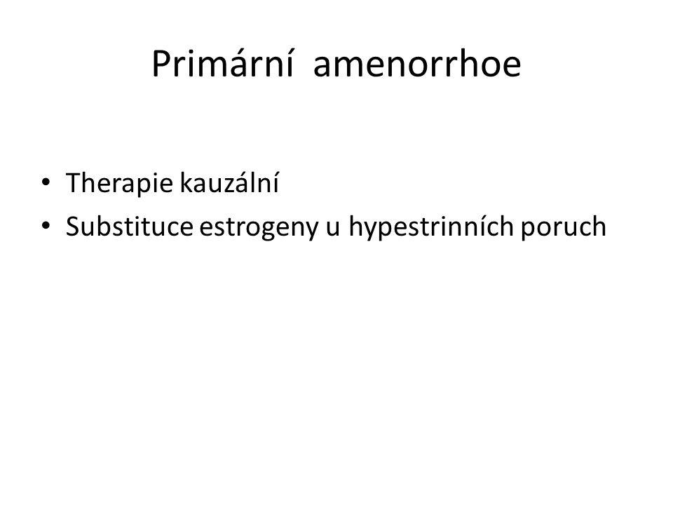 Primární amenorrhoe Therapie kauzální Substituce estrogeny u hypestrinních poruch