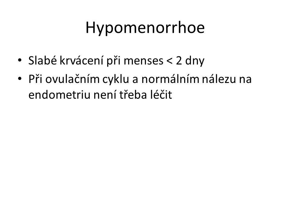 Hypomenorrhoe Slabé krvácení při menses < 2 dny Při ovulačním cyklu a normálním nálezu na endometriu není třeba léčit