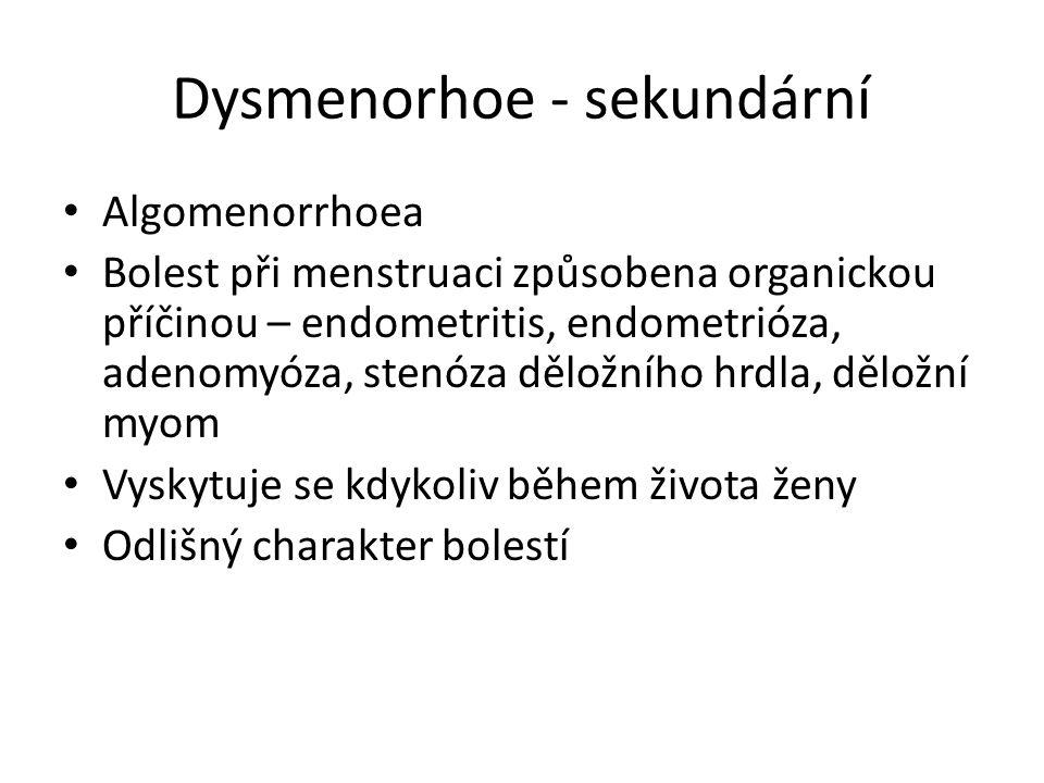 Dysmenorhoe - sekundární Algomenorrhoea Bolest při menstruaci způsobena organickou příčinou – endometritis, endometrióza, adenomyóza, stenóza děložníh