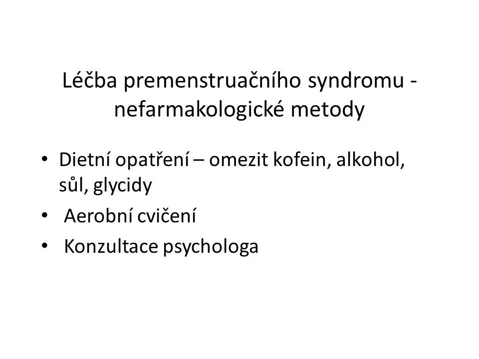 Léčba premenstruačního syndromu - nefarmakologické metody Dietní opatření – omezit kofein, alkohol, sůl, glycidy Aerobní cvičení Konzultace psychologa