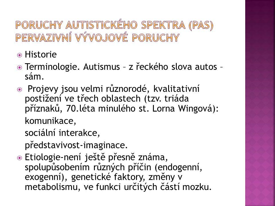  Historie  Terminologie. Autismus – z řeckého slova autos – sám.  Projevy jsou velmi různorodé, kvalitativní postižení ve třech oblastech (tzv. tri