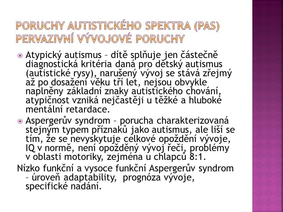  Atypický autismus – dítě splňuje jen částečně diagnostická kritéria daná pro dětský autismus (autistické rysy), narušený vývoj se stává zřejmý až po