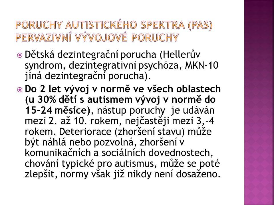  Dětská dezintegrační porucha (Hellerův syndrom, dezintegrativní psychóza, MKN-10 jiná dezintegrační porucha).  Do 2 let vývoj v normě ve všech obla