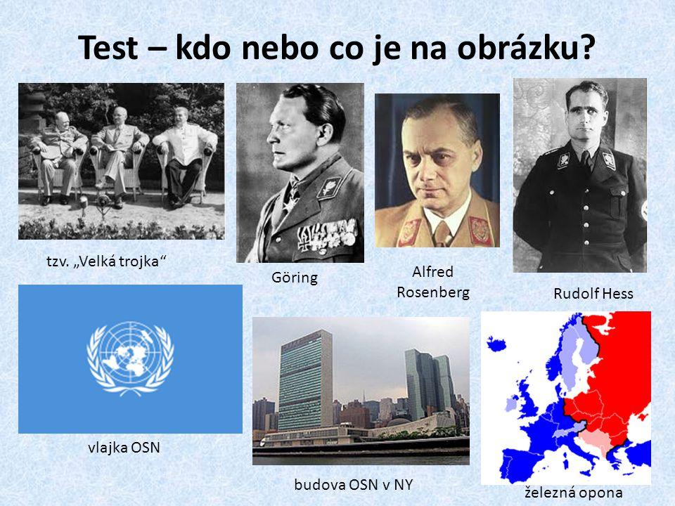 """Test – kdo nebo co je na obrázku? tzv. """"Velká trojka"""" Göring vlajka OSN Rudolf Hess železná opona budova OSN v NY Alfred Rosenberg"""