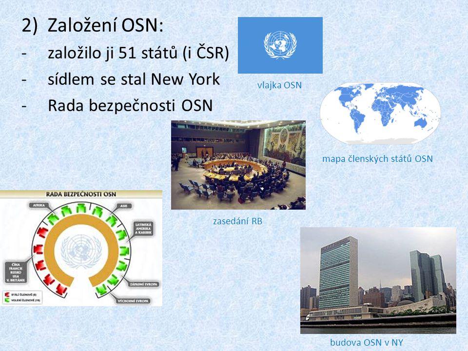 2)Založení OSN: -založilo ji 51 států (i ČSR) -sídlem se stal New York -Rada bezpečnosti OSN mapa členských států OSN budova OSN v NY vlajka OSN zased