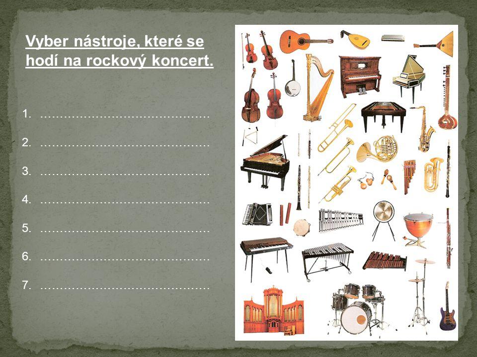 Vyber nástroje, které se hodí na rockový koncert. 1.……………………………………. 2.……………………………………. 3.……………………………………. 4.……………………………………. 5.……………………………………. 6.……………………