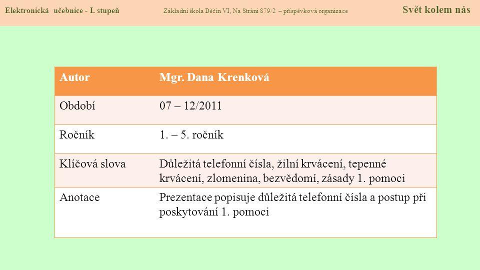 AutorMgr. Dana Krenková Období07 – 12/2011 Ročník1. – 5. ročník Klíčová slovaDůležitá telefonní čísla, žilní krvácení, tepenné krvácení, zlomenina, be