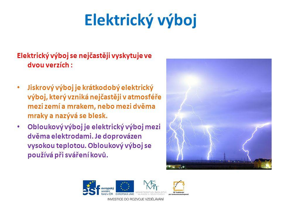 Elektrický výboj Elektrický výboj se nejčastěji vyskytuje ve dvou verzích : Jiskrový výboj je krátkodobý elektrický výboj, který vzniká nejčastěji v a