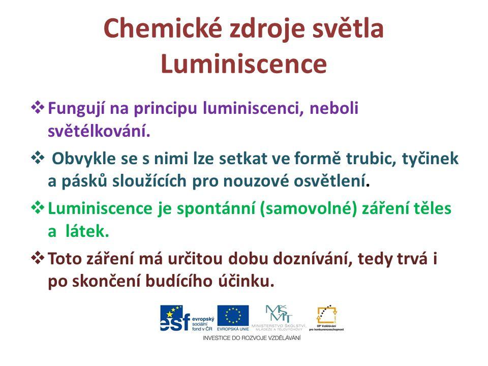Chemické zdroje světla Luminiscence  Fungují na principu luminiscenci, neboli světélkování.  Obvykle se s nimi lze setkat ve formě trubic, tyčinek a