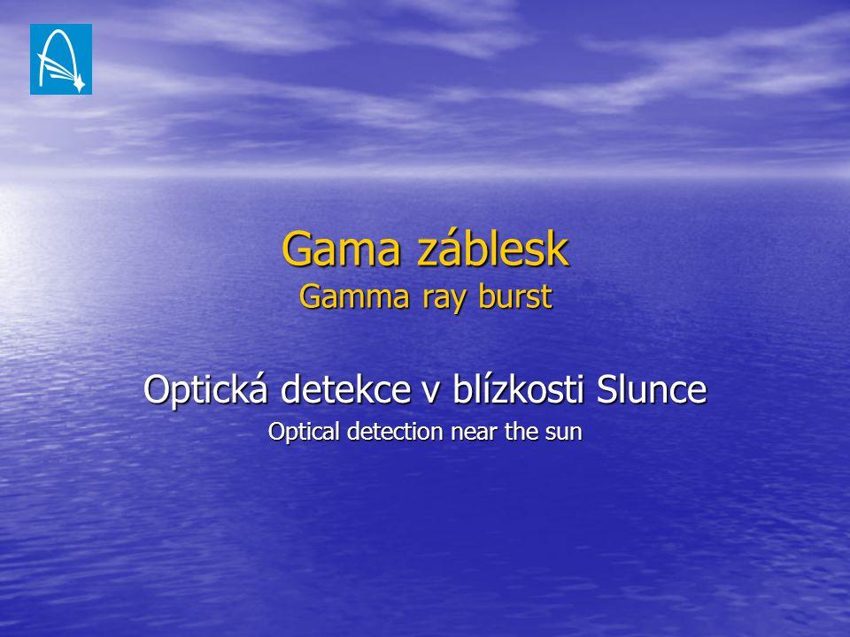 Gama záblesk Gamma ray burst Optická detekce v blízkosti Slunce Optical detection near the sun