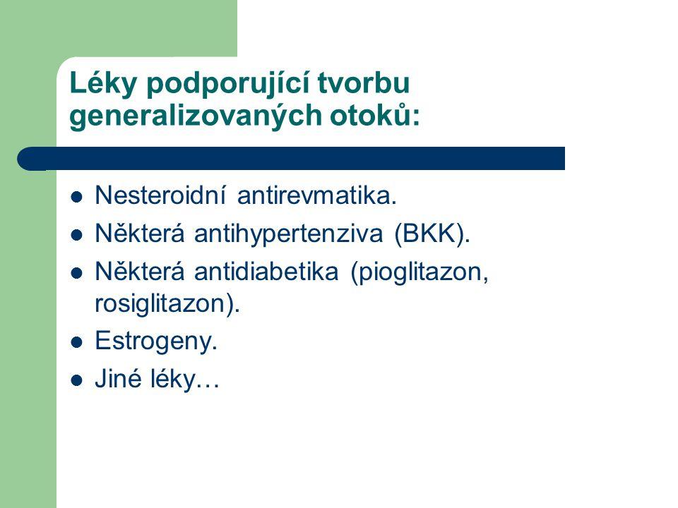 Léky podporující tvorbu generalizovaných otoků: Nesteroidní antirevmatika. Některá antihypertenziva (BKK). Některá antidiabetika (pioglitazon, rosigli