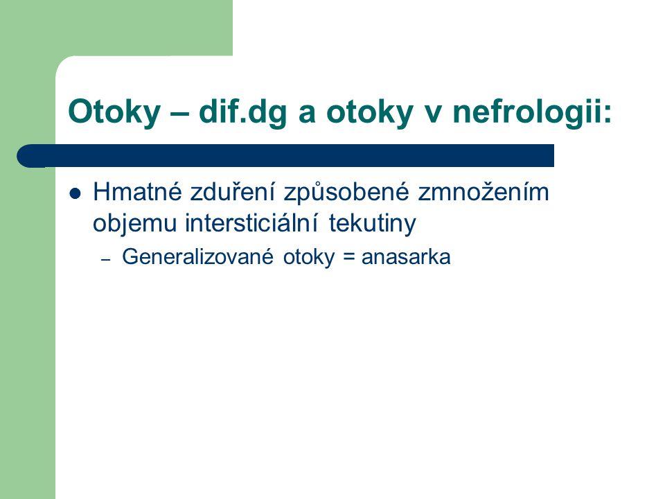Otoky – dif.dg a otoky v nefrologii: Hmatné zduření způsobené zmnožením objemu intersticiální tekutiny – Generalizované otoky = anasarka