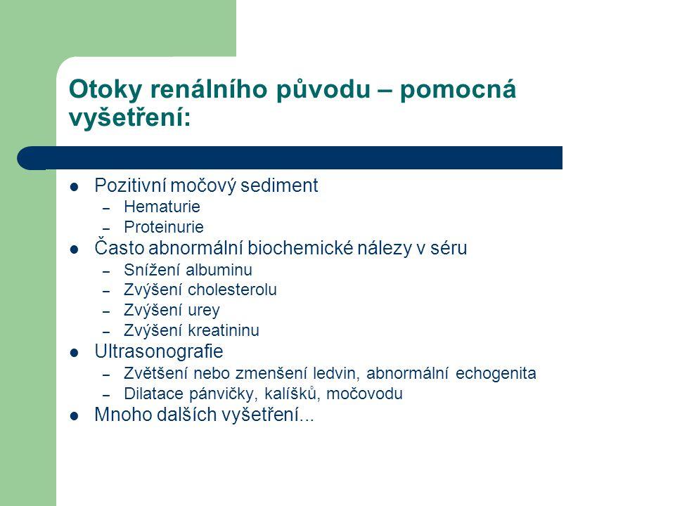 Otoky renálního původu – pomocná vyšetření: Pozitivní močový sediment – Hematurie – Proteinurie Často abnormální biochemické nálezy v séru – Snížení a
