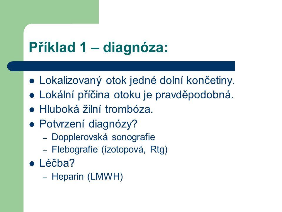 Příklad 1 – diagnóza: Lokalizovaný otok jedné dolní končetiny. Lokální příčina otoku je pravděpodobná. Hluboká žilní trombóza. Potvrzení diagnózy? – D