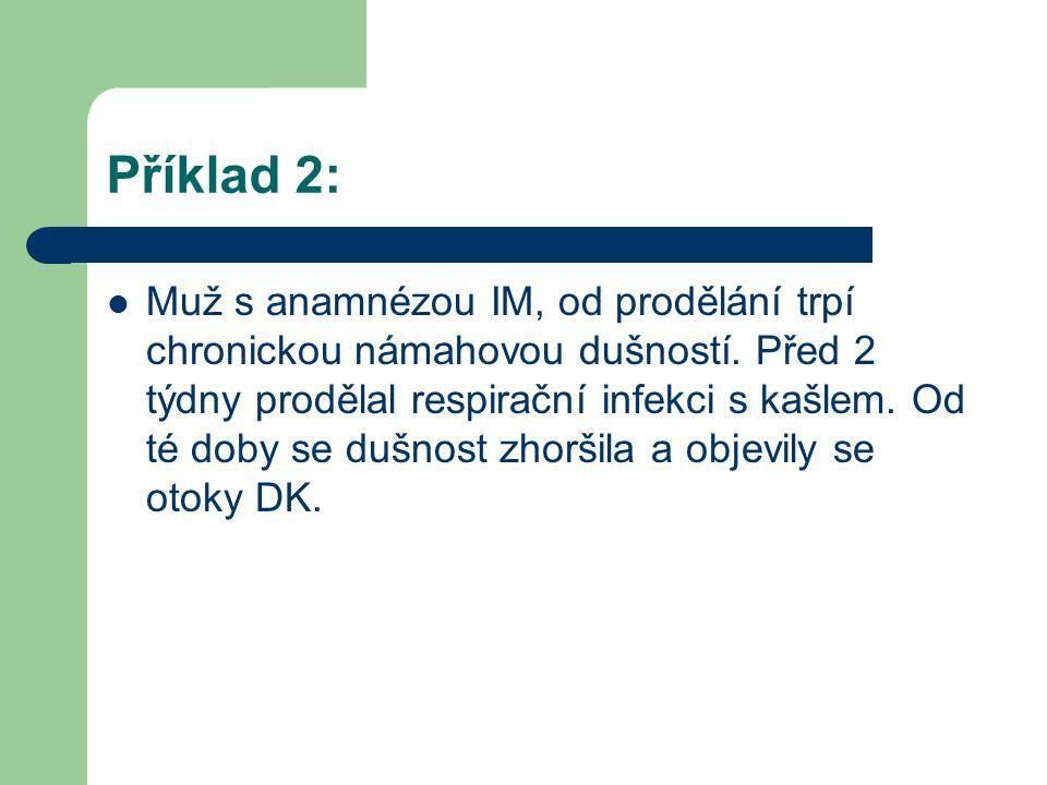 Příklad 2: Muž s anamnézou IM, od prodělání trpí chronickou námahovou dušností. Před 2 týdny prodělal respirační infekci s kašlem. Od té doby se dušno