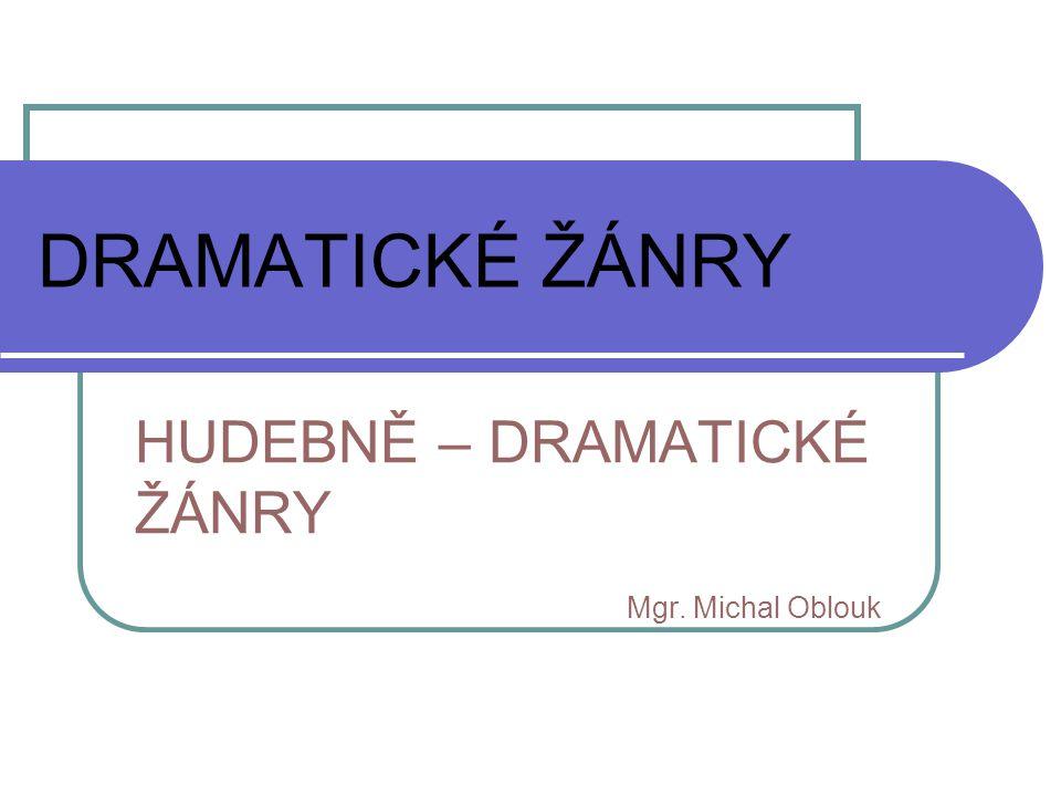 DRAMATICKÉ ŽÁNRY HUDEBNĚ – DRAMATICKÉ ŽÁNRY Mgr. Michal Oblouk